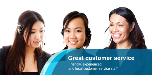 Great customer service - Friendly, experienced and local customer service staff